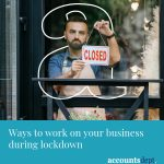 Ways to work on your business during lockdown